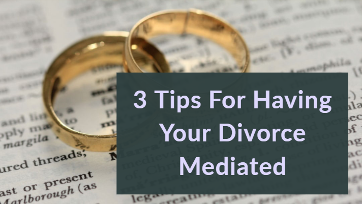 3 Tips - Having your divorce mediated